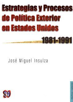 Estrategias y procesos de política exterior en Estados Unidos 1981-1991 / José Miguel Insulza.(Fondo de Cultura Económica, 2014) / E 744 I59  / Cita bibliográfica: http://www.worldcat.org/title/estrategias-y-procesos-de-politica-exterior-en-estados-unidos-1981-1991/oclc/910918283?page=citation