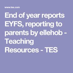 End of year reports EYFS, reporting to parents by ellehob - Teaching Resources - TES