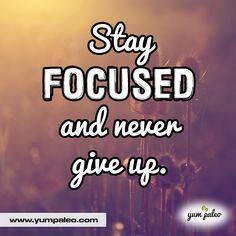 Stay focused and never give up #PaleoMotivation #PaleoInspiration #PaleoQuotes #PaleoRecipe
