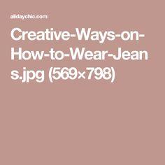 Creative-Ways-on-How-to-Wear-Jeans.jpg (569×798)