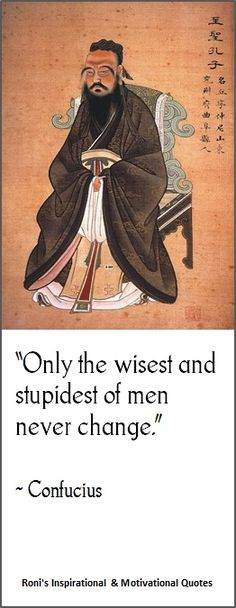 """Confucius: """"Only the wisest and stupidest of men never change."""" (~Confucius)   Roni's Daily of Wisdom"""