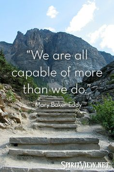 We are all capable of more than we do. Mary Baker Eddy #spiritview
