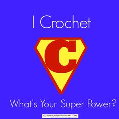 I crochet, what's your super power? ✿⊱╮Teresa Restegui http://www.pinterest.com/teretegui/✿⊱╮