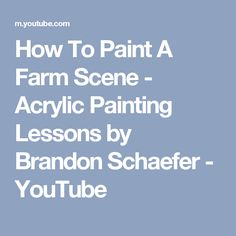 How To Paint A Farm Scene - Acrylic Painting Lessons by Brandon Schaefer - YouTube