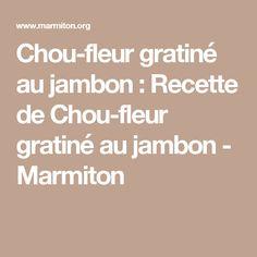 Chou-fleur gratiné au jambon : Recette de Chou-fleur gratiné au jambon - Marmiton