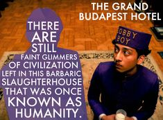 —M. Gustave (Ralph Fiennes), The Grand Budapest Hotel.  The 24 Most Unforgettable Movie Quotes Of 2014