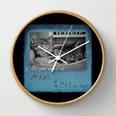 All you need is love and a cat or two Wall Clock by Sunshine Inspired Designs - $30.00