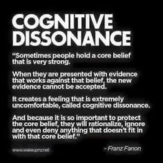 Cognitive dissonance can be so strong that people will become aggressive, even violent, towards anyone that threatens their beliefs further.   This may be what we are seeing from the Trump faithful: watching Trump's promises evaporating but having to defend their choice so they don't feel betrayed or stupid. As liberals, we can understand this and perhaps even feel pity, but this  cannot stop us from resisting the darkness that threatens to envelop America.