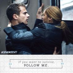 "Divergent Movie still and quote featuring Four (played by Theo James) and Tris (played by Shailene Woodley) ""If you want to survive, follow me"" I love this quote from the Divergent trailer. I think Theo looks very impressive when he says it, because it's powerful but in a way, casual."