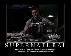 "Boogeyman child: ""Mommy, Dean Winchester's in the closet."" Boogeyman mom: ""Don't be silly dear, he's not real."""