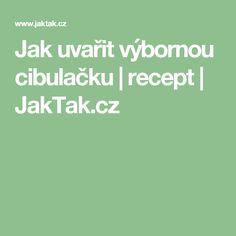 Jak uvařit výbornou cibulačku | recept | JakTak.cz
