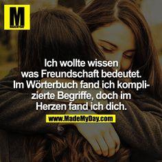 ...ich wollte wissen, was Freundschaft bedeutet......❤❤❗