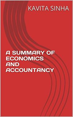A SUMMARY OF ECONOMICS AND ACCOUNTANCY by KAVITA SINHA, http://www.amazon.com/dp/B00RALWHF8/ref=cm_sw_r_pi_dp_H1aMub06FCPEH