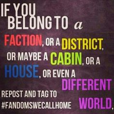If u belong to a faction, district, cabin, house, or a different world...REPIN! #FANDOMSWECALLHOME