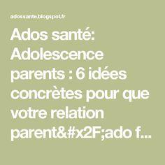 Ados santé: Adolescence parents : 6 idées concrètes pour que votre relation parent/ado fonctionne sans avoir BAC+10 en psychologie