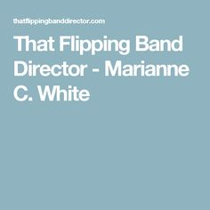 That Flipping Band Director - Marianne C. White