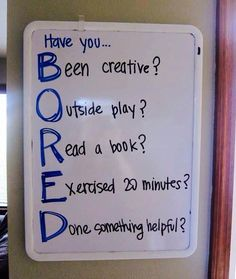 Bored acronym for not being bored- older kids.