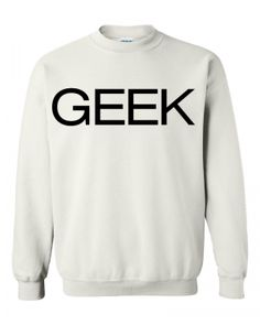 Geek Sweatshirt WHITE. Here is a Cool comfortable 50/50 poly/cotton sweatshirt. Show your support and look great. Everyone will be asking you where did you get this shirt. (in inches) S M L XL 2XL 3XL BODY LENGTH 28 29 30 31 32 33 BODY WIDTH 18 20 22 24 26 28 FULL BODY LENGTH 28 29 30 31 32 33 Machine wash and dry. Turn the shirt inside out to iron. We ship items within 2 - 5 business days for handling time. I will try to ship out before the stated time. Thank you :)