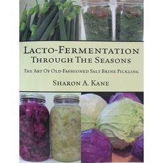 Lacto-Fermentation Through the Seasons: The Art of Old Fashioned Salt Brine Pickling