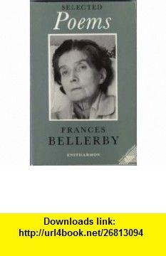 Selected Poems (9780905289090) Frances Bellerby, Anne Stevenson , ISBN-10: 0905289099  , ISBN-13: 978-0905289090 ,  , tutorials , pdf , ebook , torrent , downloads , rapidshare , filesonic , hotfile , megaupload , fileserve