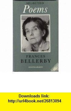Selected Poems (9780905289090) Frances Bellerby, Anne Stevenson , ISBN-10: 0905289099  , ISBN-13: 978-0905289090 ,  , tutorials , pdf , ebook , torrent , downloads , rapidshare , filesonic , hotfile , megaupload , fileserve