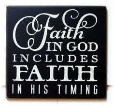 Faith in God includes faith in his timing wood by woodsignsbypatti, $22.00