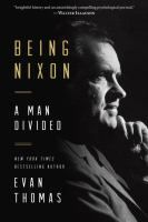 """Being Nixon : a man divided by Evan Thomas. The """"New York Times"""" bestselling author of """"Ike s Bluff """"and"""" Sea of Thunder"""" brings new life to one of American history s most infamous, paradoxical, and enigmatic politicians: Richard Nixon. Dispensing with myths to achieve an intimate and evenhanded look at the actual man, Evan Thomas delivers the best single-volume biography of Nixon to date, a radical, unique portrait of a complicated figure who was both determinedly optimistic and tragically…"""