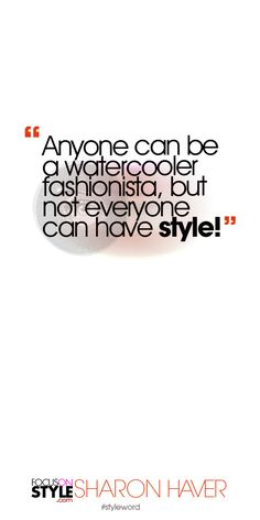 Anyone can be a watercooler fashionista, but not everyone can have style! Subscribe to the daily #styleword here: http://www.focusonstyle.com/styleword/ #quotes #styletips