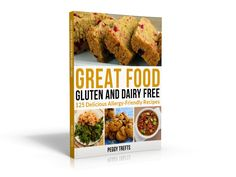 Great Food Gluten And Dairy Free - 125 Delicious Allergy-Friendly Recipes