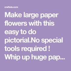 Make large paper flowers with this easy to do pictorial.No special tools required ! Whip up huge paper flowers as party decoration!...