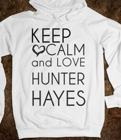 Keep Calm and Love Hunter Hayes yes!!!!