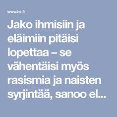 Jako ihmisiin ja eläimiin pitäisi lopettaa – se vähentäisi myös rasismia ja naisten syrjintää, sanoo eläinfilosofi Elisa Aaltola - Sunnuntai - HS.fi