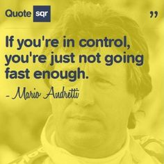 If you're in control, you're just not going fast enough. - Mario Andretti #quotesqr #quotes #motivationalquotes