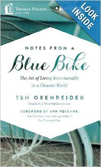 Notes from a Blue Bike: The Art of Living Intentionally in a Chaotic World: Tsh Oxenreider, Ann Voskamp