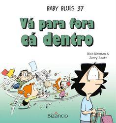 Baby Blues N.º 37 - Vá para fora cá dentro de Jerry Scott e Rick Kirkman. Lançamento banda desenhada por Editorial Bizâncio em português, julho 2020...
