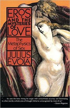 Julius Evola Eros and the Mysteries of Love