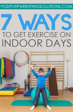 7 Fun Ways to Get Exercise on Indoor Days - Positive Parenting Solutions