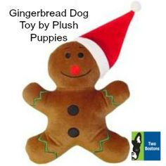 Gingerbread Man by Plush Puppies - Whether your pet has been naughty or nice, he'll love this new toy! $7.99 #twobostons #plushpuppies