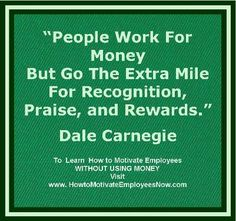 Here is a link to my website to learn how to motivate employees WITHOUT USING MONEY