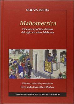 Mahometrica : ficciones poéticas latinas del siglo XII sobre Mahoma / [edición, traducción y estudio de] Fernando González Muñoz - Madrid : Consejo Superior de Investigaciones Científicas, 2015
