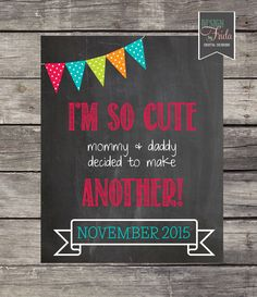 A personal favorite from my Etsy shop https://www.etsy.com/listing/230242190/cute-second-baby-announcement-im-so-cute