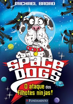 O Ataque dos Filhotes Ninjas! Coleção Space Dogs. http://editorafundamento.com.br/index.php/space-dogs-o-ataque-dos-filhotes-ninjas.html