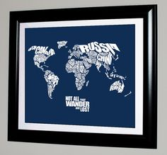 A custom typographic text map of the Countries of the World. Text reads Not All That Wander Are Lost  This is a perfect wedding or housewarming gift, or