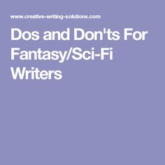 Dos and Don'ts For Fantasy/Sci-Fi Writers Writing Genres, Fiction Writing, Writing Advice, Writing Resources, Writing Prompts, Writing Ideas, Science Fiction, Writing Practice, Writing Help