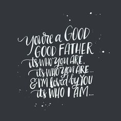 """""""You're a GOOD GOOD FATHER, it's who You are. It's who You are.... & in loved by You, it's who I am...."""" #goodgoodfather @andrearhowey  <3"""