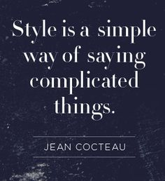 """#style is a simple way of saying complicated things."" -#jeancocteau #fashion"