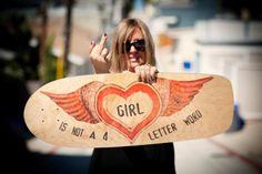 GIRL is NOT a 4 letter word. Skateboarding. Skater Girls. Designed by skater Cindy Whitehead for Board Rescue.