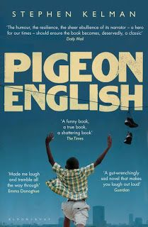 Pigeon English, by Stephen Kelman. Click on the cover to read the review of this title by Rosemary.