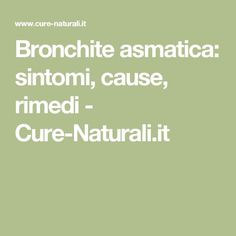 Bronchite asmatica: sintomi, cause, rimedi	 - Cure-Naturali.it