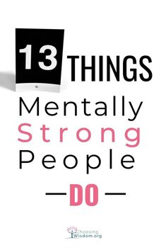 Mentally Strong People Do These 13 Things - Choosing Wisdom Change Is Hard, Train Your Brain, Mentally Strong, Mental Strength, Self Improvement Tips, Negative Emotions, Emotional Intelligence, Self Esteem, Helping Others